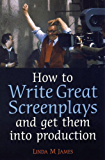 How to Write Great Screenplays and Get them into Production: A Few Hours Now Will Teach You a Skill That Will Be Valuable for Life