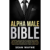 ALPHA MALE BIBLE: Charisma, Psychology of Attraction, Charm. Art of Confidence, Self-Hypnosis, Meditation. Art of Body Langua