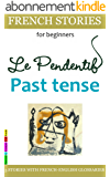 Easy French Stories for Beginners - Le Pendentif, Past Tense: With French-English Glossaries (bilingual) (Easy French Reader Series for Beginners t. 4)