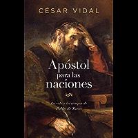 Apóstol para las naciones: La vida y los tiempos de Pablo de Tarso (Spanish Edition)