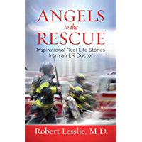 Angels to the Rescue: Inspirational Real-Life Stories from an ER Doctor