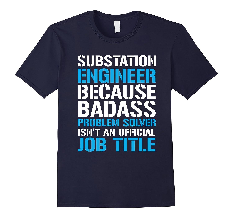 Substation Engineer Because Badass Problem Solver Tshirt-RT