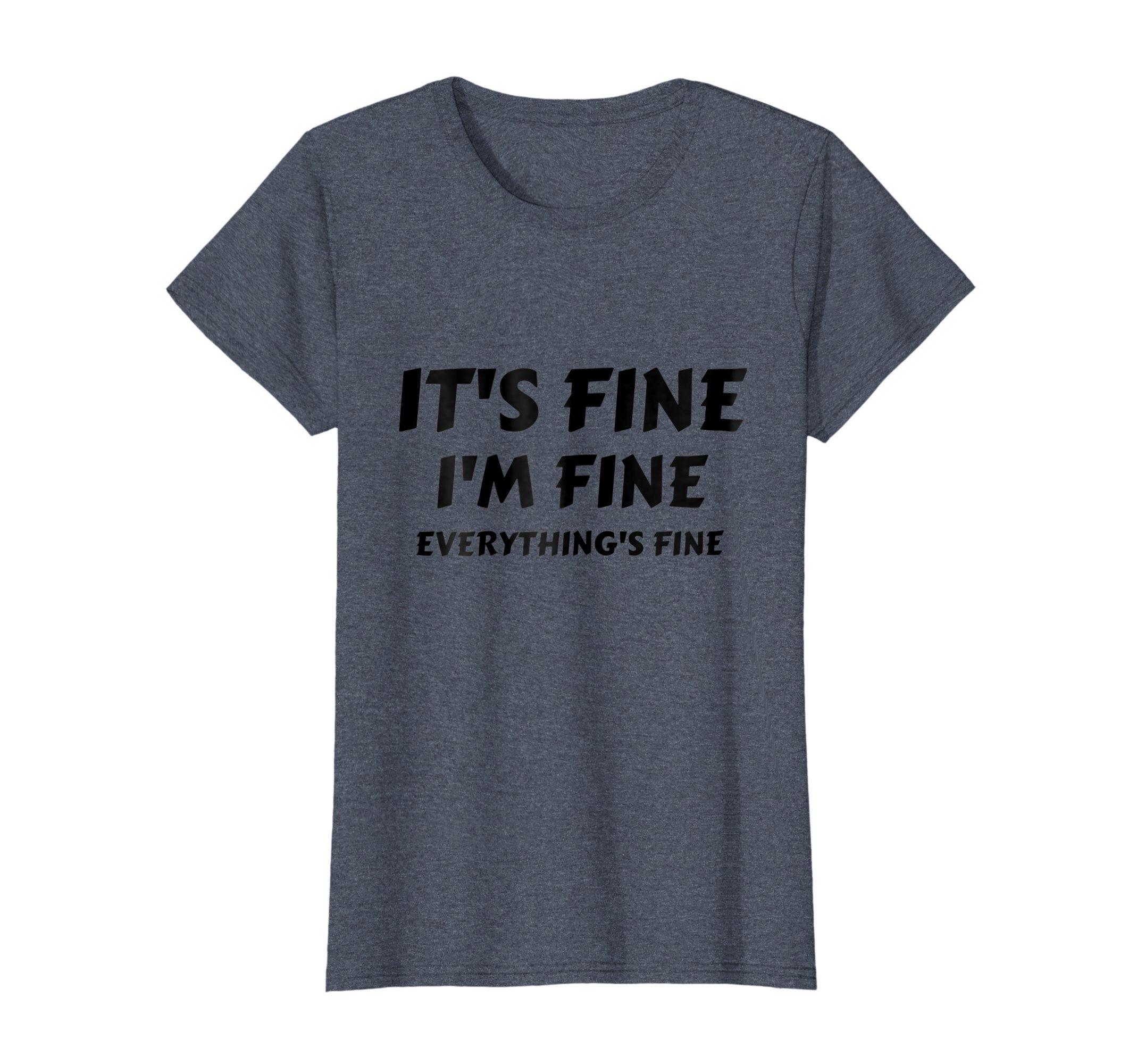 Womens It's Fine I'm Fine Everything's Fine Funny T-Shirt Medium Heather Blue