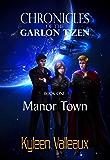 Manor Town (Chronicles of the Garlon T'zen Book 1)