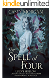 The Spell of Four: Luck's Hollow Urban Fantasy Reverse Harem Paranormal Romance (Luck's Hollow Reverse Harem Fantasy Romance Book 2)