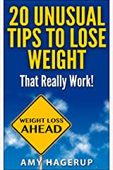 20 Unusual Tips to Lose Weight That Really Work! Kindle Edition