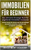 Immobilien für Beginner: Das ultimative Einsteiger Buch für angehende Immobilien Investoren - Lernen Schritt für Schritt wie Sie als Anfänger Immobilien erwerben, handeln und ertragreich vermieten