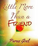 Little more than a Friend