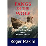 Fangs of the Wolf: Fighting wolfpacks in the North Atlantic (The Long Gray Target Book 3)