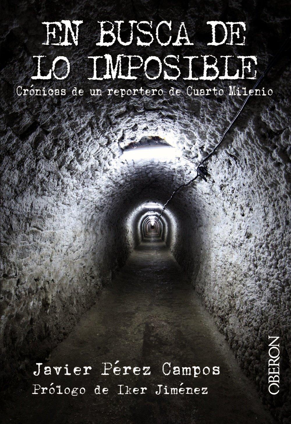 En Busca De Lo Imposible Crónicas De Un Reportero De Cuarto Milenio Libros Singulares Amazon Es Pérez Campos Javier Libros