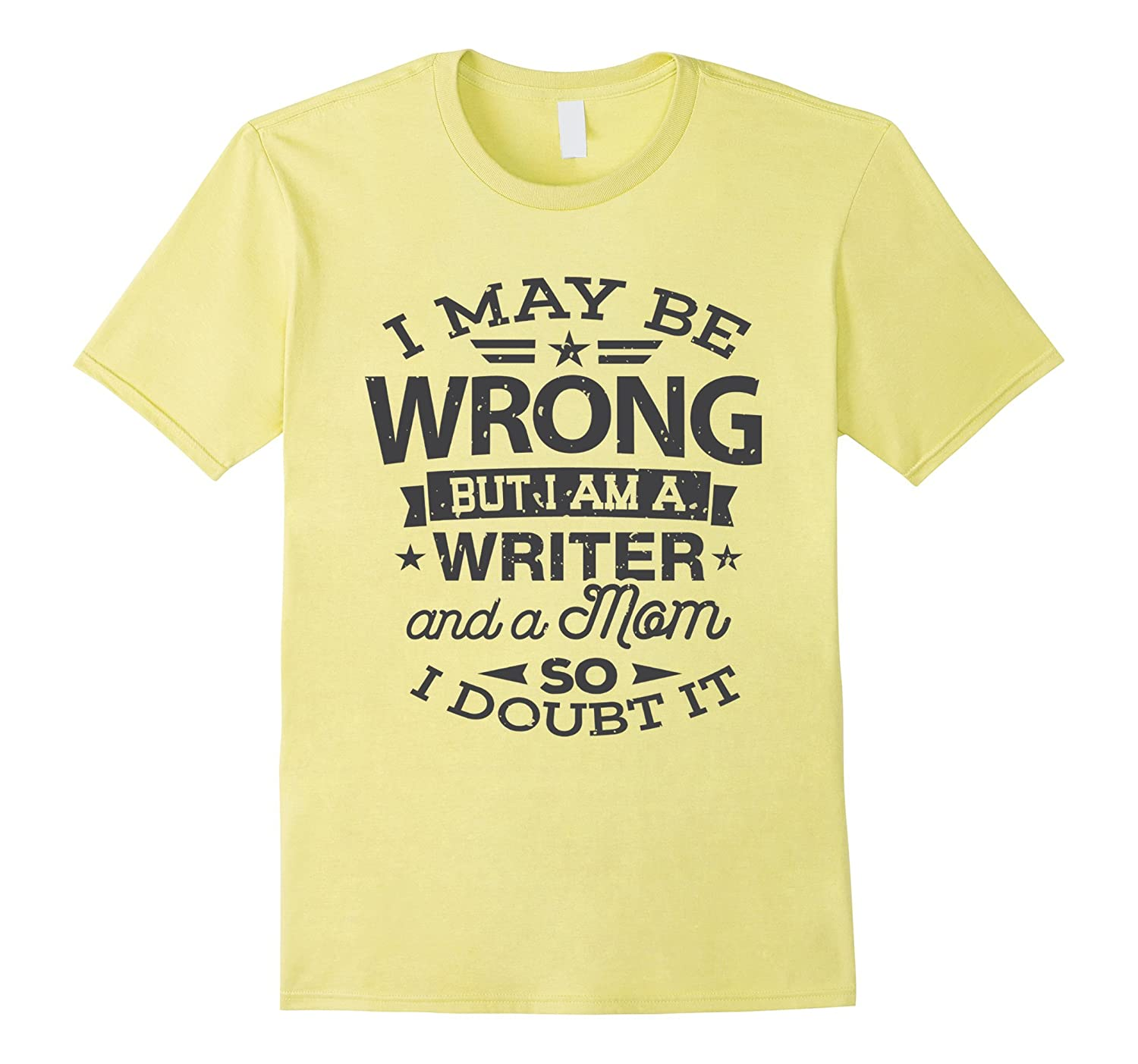 Writer Mom Shirt I May Be Wrong Mommy Gift T-Shirt-CL