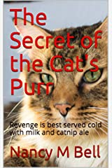 The Secret of the Cat's Purr: Revenge is best served cold with milk and catnip ale Kindle Edition