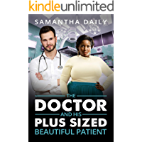 The Doctor And His Plus Sized Beautiful Patient: BBW, BWWM, Doctor, Patient, Surprises Romance (BBW Desires Book 4)