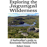 Exploring the Jagungal Wilderness: A bushwalker's guide to Kosciuszko National Park