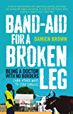 Band-Aid for a Broken Leg: Being a doctor with no borders (and other ways to stay single) (English Edition)
