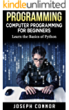 Python: Python Programming For Beginners: Learn the Basics of Python Programming (Computer Programming for Beginners)