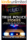 True Police Stories: Officers Tell Of Their Most Disturbing On Duty Calls Ever (Bizarre True Stories Book 3)