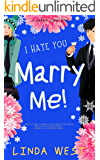 I Hate You. Marry Me! (Christmas in Kissing Bridge)