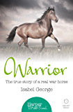 Warrior: The true story of the real war horse (HarperTrue Friend – A Short Read)