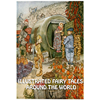 ILLUSTRATED FAIRY TALES AROUND THE WORLD (311 TALES): Brothers Grimm, Chinese, Eskimo, Danish, Australian, Canadian, Celtic, Czech, Dutch, Norwegian, English, American Tales.