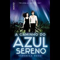 A caminho do azul sereno (Never Sky Livro 3)