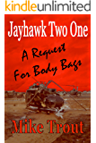 A Request For Body Bags (Jayhawk Two One Book 2)