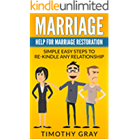 Marriage: Help For Marriage Restoration: Simple easy steps to re-kindle any relationship (Advice, Help, counceling) ((marriage, relationships, save your ... love, communication, intimacy) Book 1)