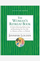 The Woman's Retreat Book: A Guide to Restoring, Rediscovering and Reawakening Your True Self --In a Moment, An Hour, Or a Weekend Kindle Edition