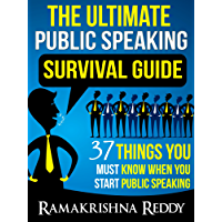 The Ultimate Public Speaking Survival Guide: 37 Things You Must Know When You Start Public Speaking