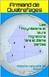 Les Polynésiens et leurs migrations 1ère et 2ème parties: Histoire naturelle de l'Homme
