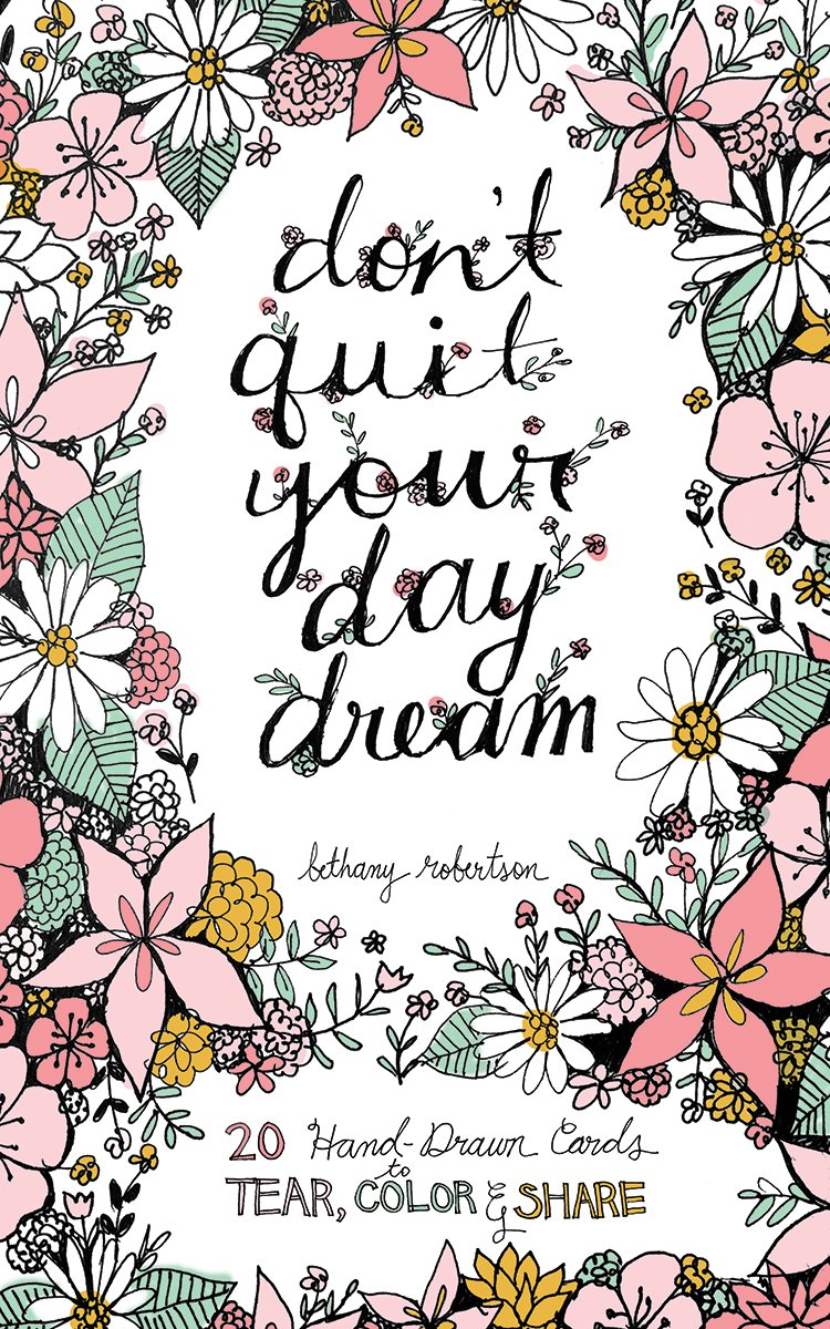 The coloring book of cards and envelopes flowers and butterflies - Don T Quit Your Day Dream 20 Hand Drawn Cards To Tear Color And Share Bethany Robertson 9781612434766 Amazon Com Books