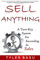 Sell Anything: A Turn-Key System For Succeeding In Sales Kindle Edition
