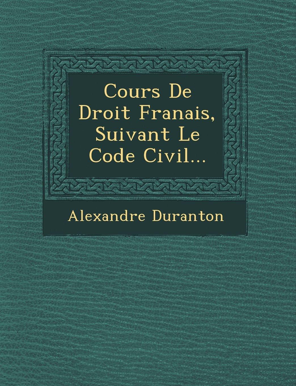 Cours De Droit Franais, Suivant Le Code Civil... (French Edition) PDF