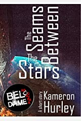 The Seams Between the Stars (Bel Dame Apocrypha) Kindle Edition