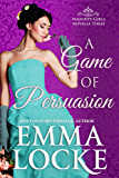 A Game of Persuasion: Extended Prologue for The Art of Ruining a Rake (The Naughty Girls Book 3)