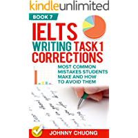 Ielts Writing Task 1 Corrections: Most Common Mistakes Students Make And How To Avoid Them (Book 7) (English Edition)