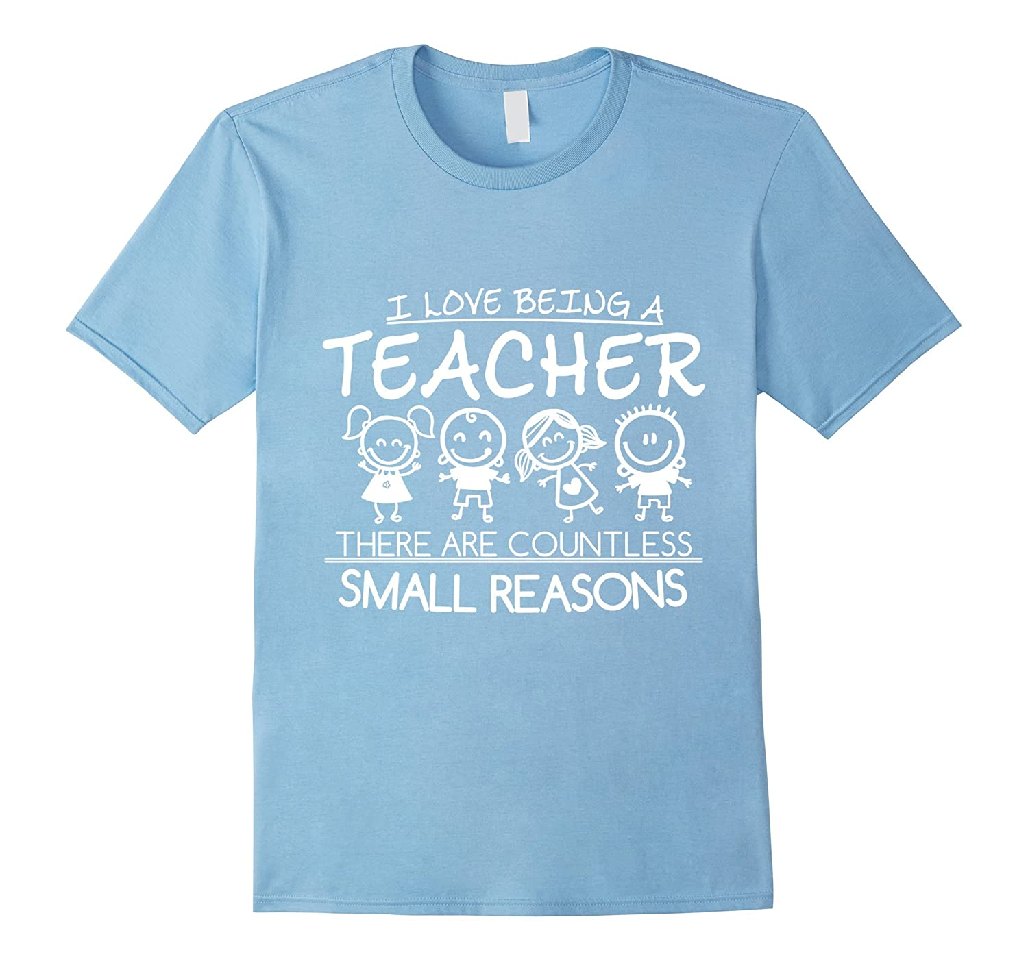 I love being a teacher for small reasons T-Shirt TShirt-TD
