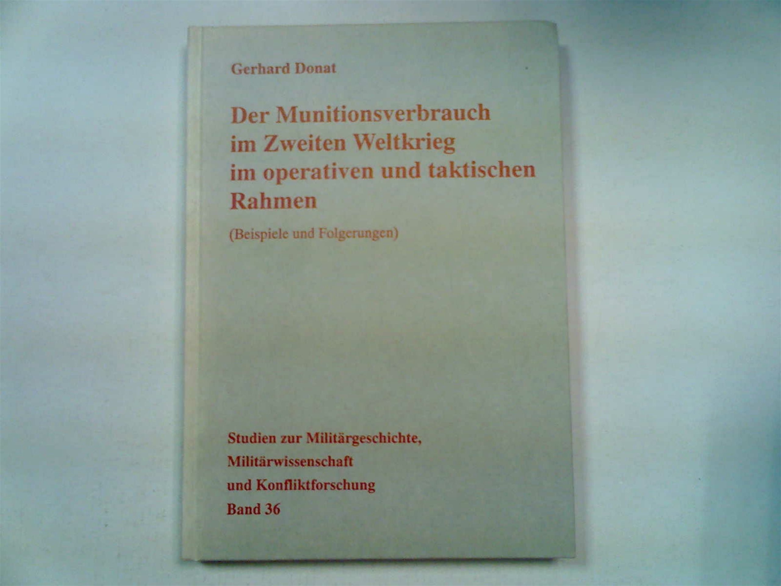 Der Munitionsverbrauch im Zweiten Weltkrieg im operativen und taktischen Rahmen: (Beispiele und Forderungen)