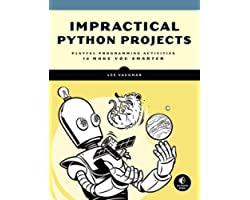Impractical Python Projects: Playful Programming Activities to Make You Smarter