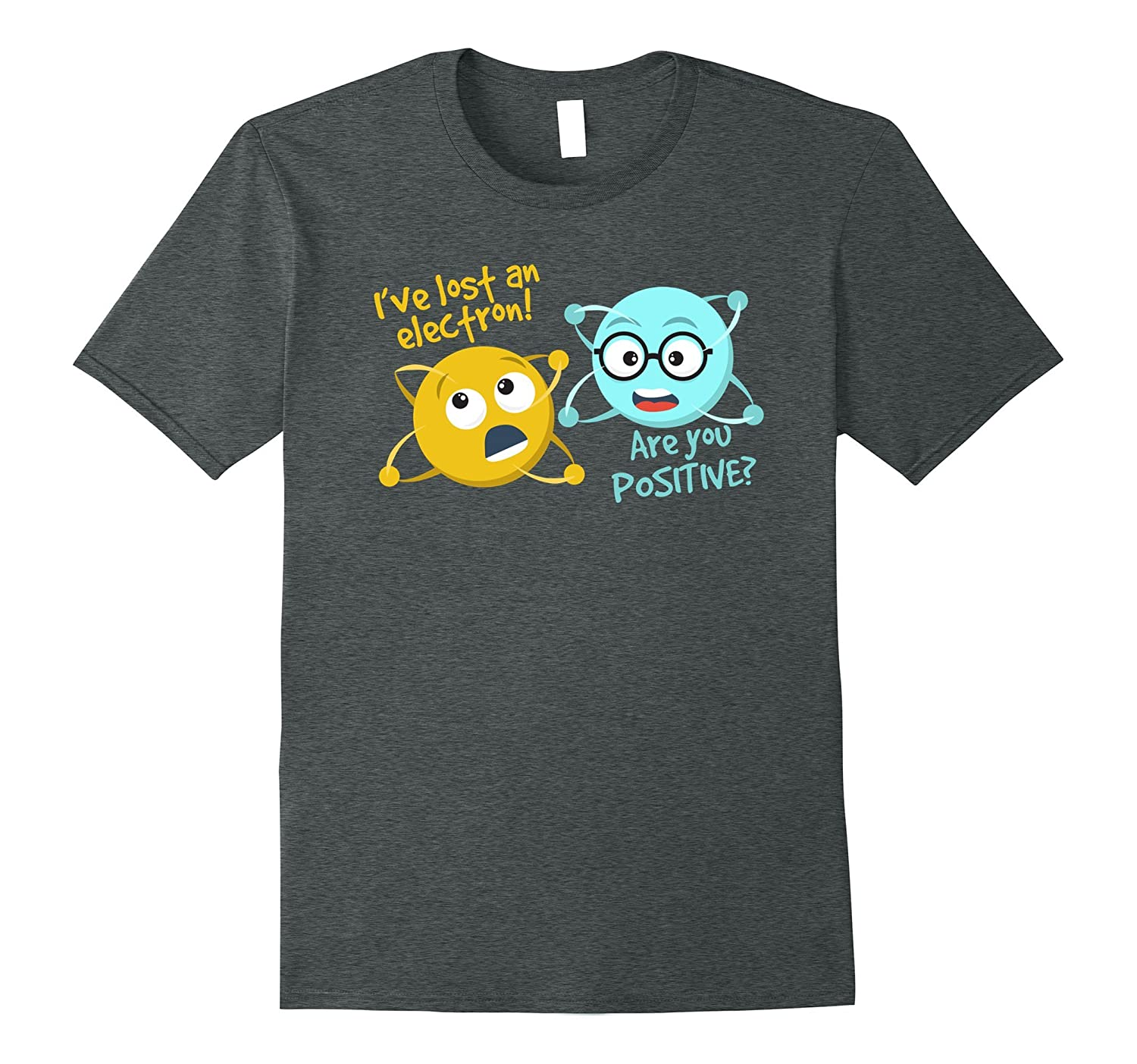 0e13d4254 I Lost an Electron. Are You Positive? Chemistry Joke T-Shirt-FL ...