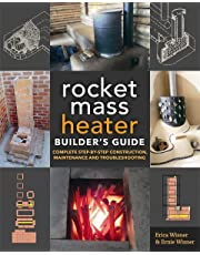 The Rocket Mass Heater Builders Guide: Complete Step-by-Step Construction, Maintenance