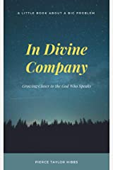In Divine Company: Growing Closer to the God Who Speaks Kindle Edition