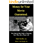 Money for Your Movie: Guaranteed: How to Finance Your Film with a Phone Call (7 Steps to Raising Money for Your Movie-The Master Course)