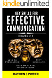 Key Skills for EFFECTIVE COMMUNICATION: 3 books in 1 (Effective keys to Persuasion - to Mental Manipulation - Body Language Revealed) Persuasive Communication for instant control of any conversation