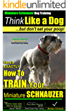 Miniature Schnauzer Dog Training | Think Like a Dog... But Don't Eat Your Poop! | Miniature Schnauzer Breed Expert Training: Here's EXACTLY How to Your Miniature Schnauzer
