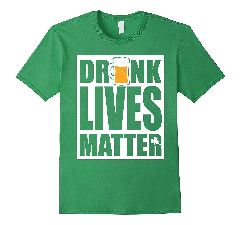 Drunk Lives Matter - Saint Patrick Day T-Shirt-TD