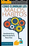 Como Eliminar Los Malos Hábitos - Conviértete en la mejor versión de ti. La Solución a los malos habitos: (Habitos saludables que alargan la vida, habitos prodigiosos, habitos ganadores, rituales)