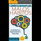 Como Eliminar Los Malos Hábitos - Conviértete en la mejor versión de ti. La Solución a los malos hábitos: Edición Revisada - Más y mejores ejercicios para tener cambiar tu vida en días