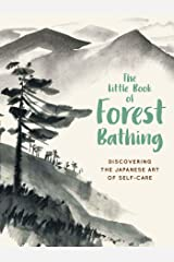 The Little Book of Forest Bathing: Discovering the Japanese Art of Self-Care Kindle Edition