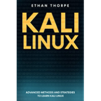 Kali Linux: Advanced Methods and Strategies to Learn Kali Linux (English Edition)
